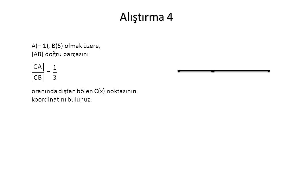 Alıştırma 4 A(– 1), B(5) olmak üzere, [AB] doğru parçasını